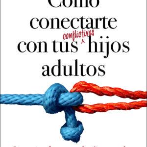 Cómo conectarte con tus conflictivos hijos adultos