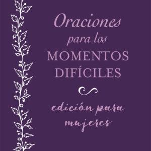 Oraciones para los momentos difíciles, edición para mujeres
